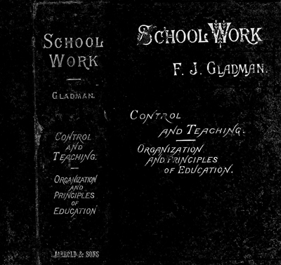 The front cover of School Work by JF Gladman, published in 1886, provided teaching guidelines and educational principles for teachers.